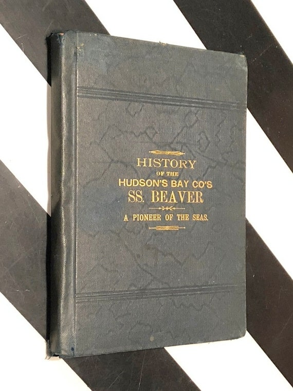 History of the Hudson's Bay Co's SS. Beaver, A Pioneer of the Seas by Charles McCain (1894) first edition book