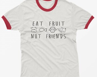 Eat fruit not friends tshirt ringer tee tumblr graphic funny shirt vegetarian gift women daughter sister grunge hipster clothing