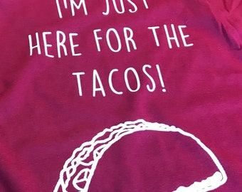 Here For The Tacos