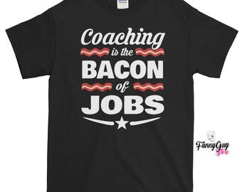 Coaching Is The Bacon Of Jobs T-shirt