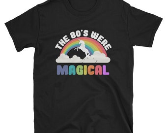 The 80's Were Magical T Shirt