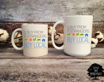 Shop Local Coffee Mug, Shop Small, Don't buy from Strangers, Locally Made, Buy Local, Gift for Her, Gift for Him, Gift Under 20