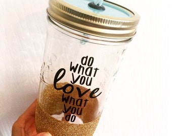 Do What You Love What You Do Glitter Tumbler - Inspirational Tumbler - Graduation Gift Cup - Boss Gift Cup - Glitter Tumbler - Sparkle Cup