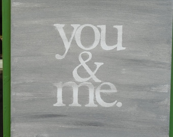 you & me. - 14x14 - hand painted canvas sign - steel grey