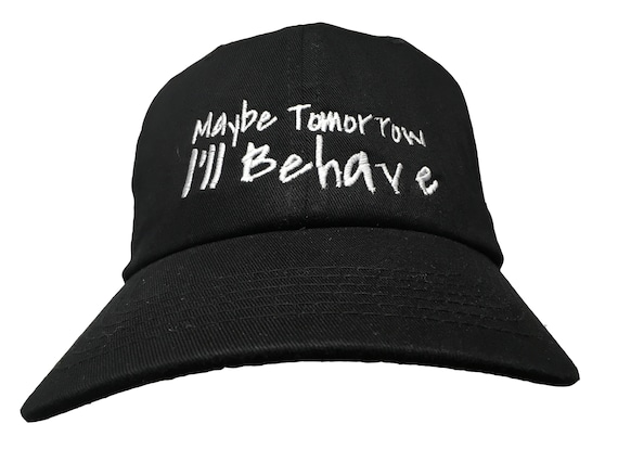 Maybe Tomorrow I'll Behave - Polo Style Ball Cap - Various colors with White Stitching