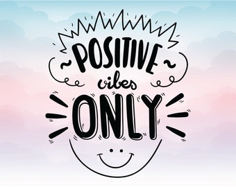 Positive vibes only SVG quote, Vector text Eps Pdf Svg Png Dxf vector quote, Shirt decal, Iron on, Silhouette Cricut file