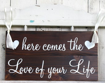 LARGE Here comes the LOVE of Your LIFE or Love of our Lives 11 x 20 Rustic Wedding Signs