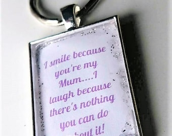 I smile because you're my Mum...I laugh because there's nothing you can do about it!'  Glass Tile Key Ring Fun Unique Gift