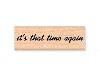 It's THAT TIME AGAIN - Wood Mounted Rubber Stamp (mcrs 10-22)