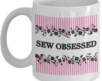 Funny Sewing Coffee Mug - Sewing Mug For Women - Quilter Coffee Mug - Sew Mug - Sewing Lovers Gift - Sew Gift - Quilt Mug