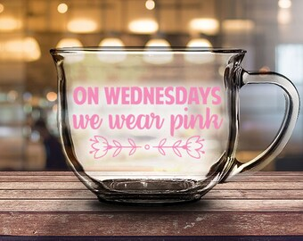 On Wednesdays we wear pink - 16 oz CLEAR GLASS MUG - girlfriend gift, mom gift, sister gift, wife gift, friend gift