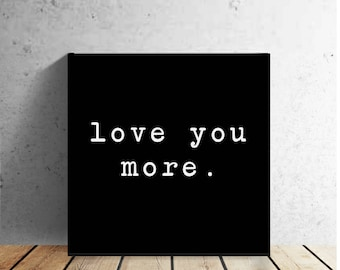 """LOVE YOU MORE- love quote - 12 X 12"""" wrapped canvas wall print - Valentine's Day - Wedding - Anniversary - Home Decor"""