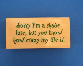Sorry I'm a shade late, but you know how crazy my life is! Wood Mount Rubber Stamp