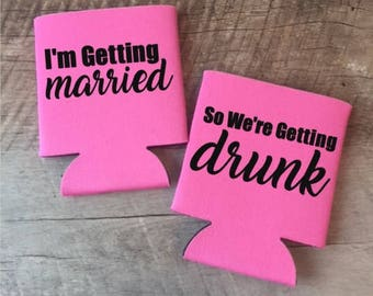I'm Getting Married/So We're Getting Drunk Can Coolers - Bachelorette Party Can Coolers - Bachelorette Can Coolers - Customized Party Favors