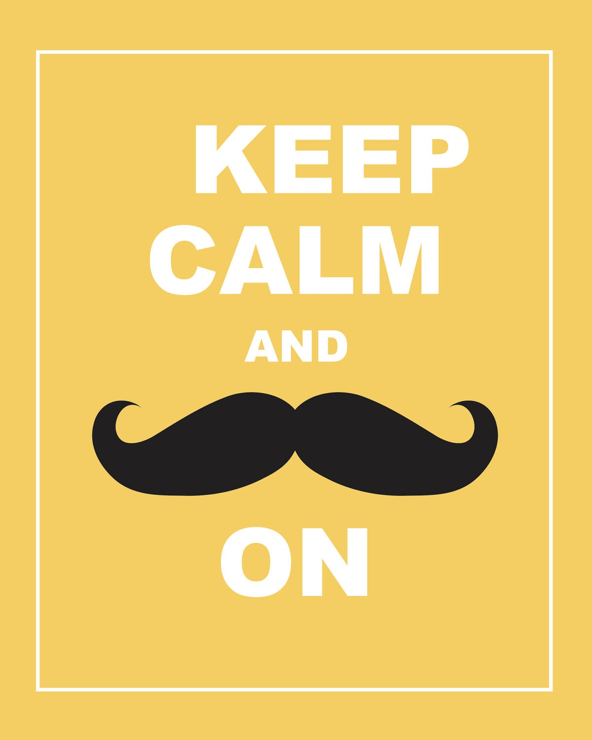 Keep Calm and Stache On Print 8x10