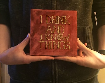 I drink and I know things. - Tyrion Lannister