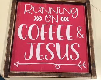 Running on coffee and Jesus sign 12x12