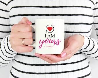 I am Yours Coffee Mug