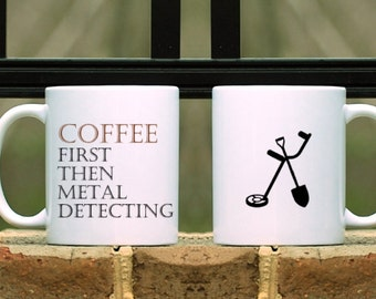 Coffee First Then Metal Detecting Mug