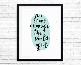 Printable Art, You Can Change the World Girl, Inspirational Quote, Motivational, Typography Quote, Digital Download Print, Quote Printables