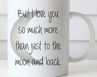 Love You To The Moon and Back Coffee Mug, But I Love You So Much More Than Just To The Moon and Back, Sweetest Day