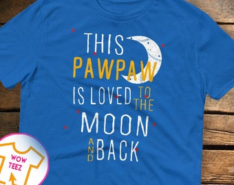 This Pawpaw is Loved To the Moon and Back Pawpaw shirt Customized Pawpaw shirt Pawpaw Tshirt Father's Day Gift for Pawpaw Pawpaw