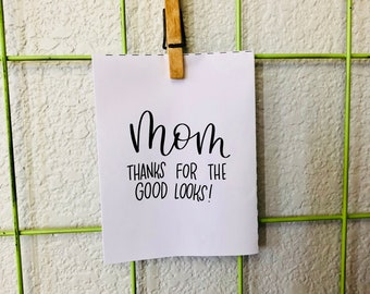 Mother's Day Card Thanks For The Good Looks