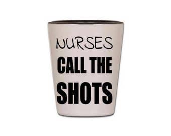 Nurse Shot Glass - Nurses Call The Shots - Shot Glasses for Nursing Students