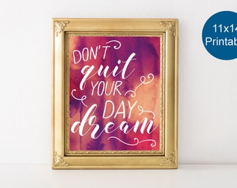 11x14 PRINTABLE Art - Dont Quit Your Daydream - Inspirational Quote - Office Decor - Inspirational Wall Art  - Gallery Wall Art