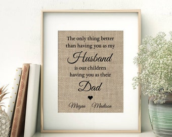The Only Thing Better Than Having You As My Husband is Our Children Having You as Their Dad | Father's Day Gift from Wife | Burlap Print