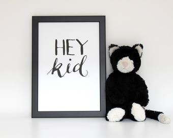 Hey Kid Calligraphy Script Black and White Wall Art Nursery Kids Print A5 A4