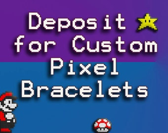 Deposit ~ Create Your Own Custom Beaded Pixel Bracelet ~Deposit~ or for other creations