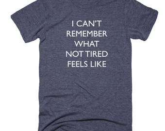 I Can't Remember What Not Tired Feels Like, Gift-For-Mother, Tired Mom Gifts, Moms Tired Shirt, Tired As A Mother, Super Mom Tshirt Tired AF