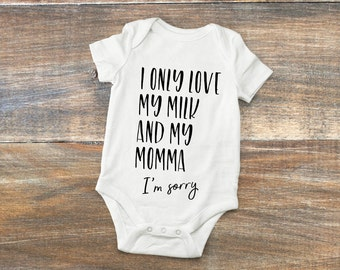 I only love my milk and my Momma, I'm sorry Baby Onesie  ~