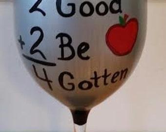 2 good 2 be 4 gotten Teacher Wine Glass