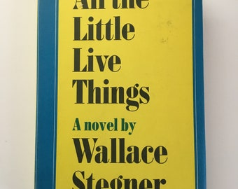 All The Little Live Things by Wallace Stegner 1967 Hardback with Dust Jacket (Good Shape)