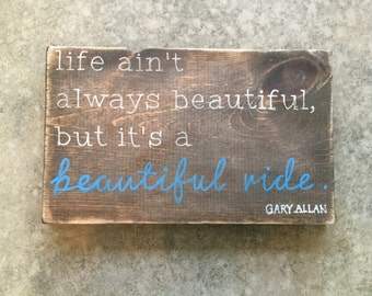 life ain't always beautiful, but it's a beautiful ride ... Wood Sign