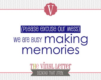 Please Excuse Our Mess Making Memories Kids Vinyl Wall Home Decor Decal Sticker