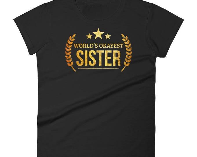 Women's World's Okayest Sister t-shirt - unique gifts for sister, sister birthday, sister gifts, big sister shirt, sister present