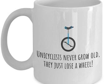 Unicycle Birthday Gift Idea - Mountain Unicycle Present - Unicyclist Mug - Unicyclists Never Grow Old