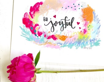 "Inspirational Art - ""Be Joyful"" - 8.5x11 Print / Choose Joy / Joyful Art / Happy Gift / Colorful Wall Decor"