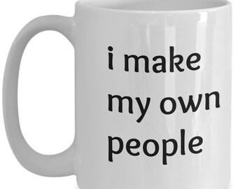 make people, Adult Coffee Cup, funny cup, mother, birthday, birthday gift, Coffee mug, Coffee cup, funny mug, mom mug, parent, mug, mommy