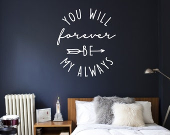 Wall Decal ~ You Will Forever Be My Always ~ Vinyl Wall Decal ~ Many Sizes & Colors!