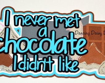 Food scrapbooking, Food die cut, Chocolate scrapbooking, Chocolate die cut, Hershey PA, I never met a chocolate I didn't like, chocoholic