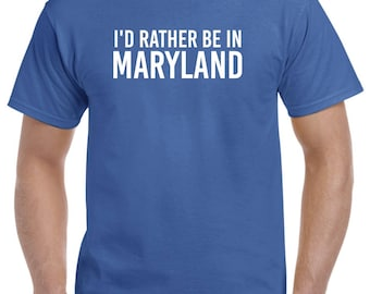 I'd Rather Be in Maryland Shirt Maryland Native Home State