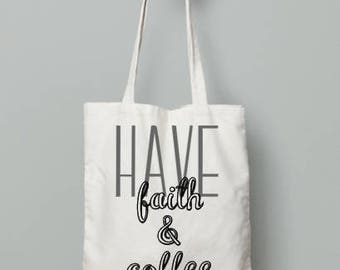 Have faith and coffee tote bag | canvas bag | reusable grocery bag | fabric book bag | everyday tote | cloth canvas