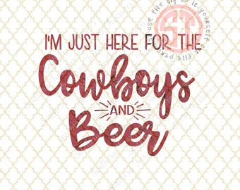 I'm Just Here for the Cowboys and Beer Editable vector Cut File .eps .ai .svg and .pdf formats included INSTANT download