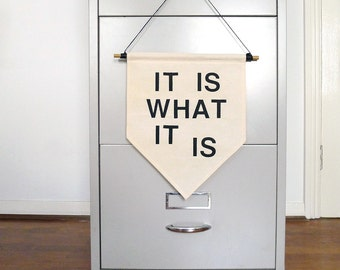 Its Is What It Is Wall Banner. Affirmation Wall Hanging / Handmade Fabric Wall Flag / Home Decoration