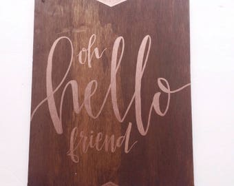 "Dark Stain Wood Sign With Rose Gold Hand Lettering ""Oh Hello Friend"""