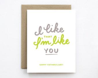 Father's Day Card - I Like That I'm Like You